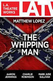 The Whipping Man  , Matthew Lopez