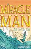 Miracle Man The Story of Jesus, John Hendrix