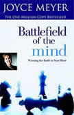 Battlefield of the Mind Winning the Battle in Your Mind, Joyce Meyer