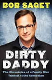Dirty Daddy The Chronicles of a Family Man Turned Filthy Comedian, Bob Saget