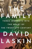 The Family Three Journeys into the Heart of the Twentieth Century, David Laskin