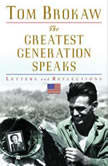 The Greatest Generation Speaks Letters and Reflections, Tom Brokaw