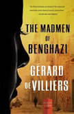 The Madmen of Benghazi A Malko Linge Novel, GA©rard de Villiers