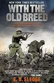 With the Old Breed At Peleliu and Okinawa, E.B. Sledge