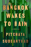 Bangkok Wakes to Rain A Novel, Pitchaya Sudbanthad