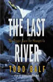 The Last River The Tragic Race for Shangri-la, Todd Balf