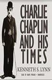 Charlie Chaplin and His Times, Kenneth S. Lynn