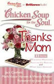 Chicken Soup for the Soul: Thanks Mom - 33 Stories of Favorite Moments, Mom to the Rescue, and What Goes Around, Jack Canfield