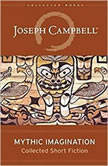 Mythic Imagination Collected Short Fiction, Joseph Campbell