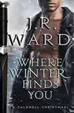 Where Winter Finds You A Caldwell Christmas, J.R. Ward