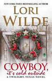 Cowboy, It's Cold Outside A Twilight, Texas Novel, Lori Wilde