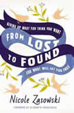 From Lost to Found Giving Up What You Think You Want for What Will Set You Free, Nicole Zasowski