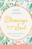 Blessings for the Soul Words of Grace and Peace For Your Heart, Susie Larson