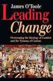 Leading Change Overcoming the Ideology of Comfort and the Tyranny of Custom, James O'Toole