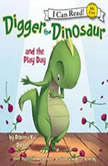 Digger the Dinosaur and the Play Day My First I Can Read, Rebecca Dotlich