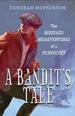 A Bandit's Tale: The Muddled Misadventures of a Pickpocket, Deborah Hopkinson