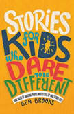 Stories for Kids Who Dare to Be Different True Tales of Amazing People Who Stood Up and Stood Out, Ben Brooks