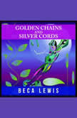 Golden Chains And Silver Cords A Perception Parable About Letting Go, Beca Lewis