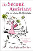 The Second Assistant A Tale from the Bottom of the Hollywood Ladder, Clare Naylor