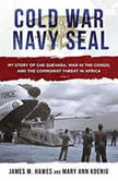 Cold War Navy SEAL My Story of Che Guevara, War in the Congo, and the Communist Threat in Africa, James M. Hawes