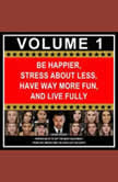 Be Happier, Stress About Less, Have Way More Fun, and Live Fully Volume 1 Proven Ways to Get the Most Enjoyment From the Limited Time You Have Left on Earth, Zane Rozzi