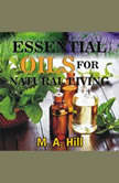 ESSENTIAL OILS FOR NATURAL LIVING, M.A. Hill