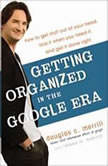 Getting Organized in the Google Era How to Get Stuff out of Your Head, Find It When You Need It, and Get It Done Right, Douglas Merrill