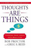 Thoughts Are Things Turning Your Idea Into Realities, The Think and Grow Rich series, Bob Proctor