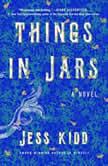 Things in Jars A Novel, Jess Kidd