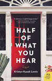 Half of What You Hear A Novel, Kristyn Kusek Lewis