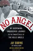 No Angel My Harrowing Undercover Journey to the Inner Circle of the Hells Angels, Jay Dobyns