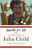 Appetite for Life The Biography of Julia Child, Nol Riley Fitch