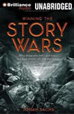 Winning the Story Wars Why Those Who Tell - and Live - the Best Stories Will Rule the Future, Jonah Sachs