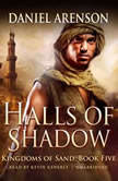 Halls of Shadow Kingdoms of Sand, Book 5, Daniel Arenson