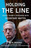 Holding the Line Inside Trump's Pentagon with Secretary Mattis, Guy M. Snodgrass