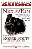 Next of Kin What Chimpanzees Tell Us About Who We Are, Roger Fouts