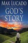 God's Story, Your Story When His Becomes Yours, Max Lucado