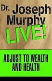 Adjust to Wealth and Health Dr. Joseph Murphy LIVE!, Joseph Murphy