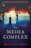 The Medea Complex, Rachel Florence Roberts