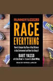 Runner's World Race Everything: How to Conquer Any Race at Any Distance in Any Environment and Have Fun Doing It, Bart Yasso