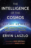 The Intelligence of the Cosmos Why Are We Here? New Answers from the Frontiers of Science, Ervin Laszlo