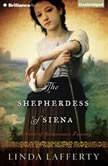 The Shepherdess of Siena A Novel of Renaissance Tuscany, Linda Lafferty