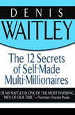 The 12 Secrets of Self-Made Multi-Millionaires, Denis Waitley