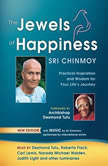 The Jewels of Happiness Practical Inspiration and Wisdom for Your Life's Journey, Sri Chinmoy