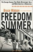 Freedom Summer The Savage Season That Made Mississippi Burn and Made America a Democracy, Bruce Watson
