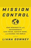 Mission Control How Nonprofits and Governments Can Focus, Achieve More, and Change the World, Liama Downey