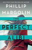 The Perfect Alibi A Novel, Phillip Margolin