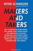 Makers and Takers Why Conservatives Work Harder, Feel Happier, Have Closer Families, Take Fewer Drugs, Give More Generously, Value Honesty More, Are Less Materialistic and Envious, Whine Less...and Even Hug Their Children More Than Liberals, Peter Schweizer