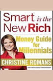 Smart is the New Rich Money Guide for Millennials, Christine Romans