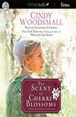 The Scent of Cherry Blossoms A Romance from the Heart of Amish Country, Cindy Woodsmall